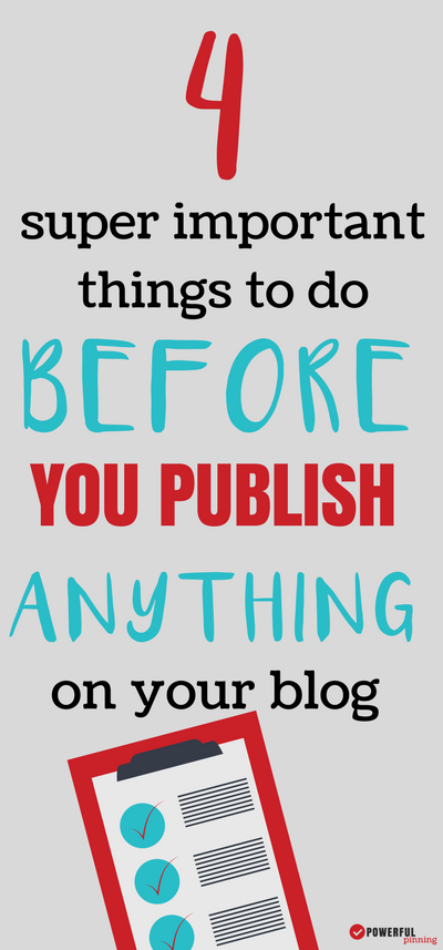 How to Blog Tip: Wait! Don't publish your blog before you've done these 4 important things that will help you get off to the right start with your blog! | Blogging for Beginners | Blogging Tips