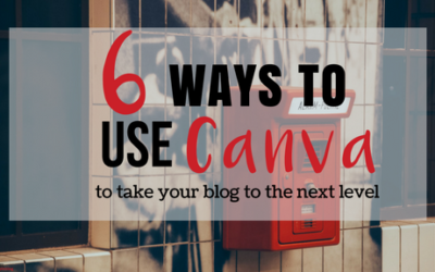 6 Ways to Use Canva to Take Your Blog to the Next Level