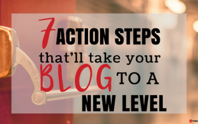 7 Action Steps That Will Take Your Blog to the Next Level