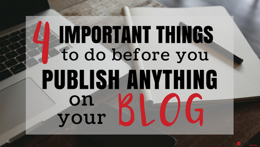 4 Super Important Things to do Before You Publish Your Blog