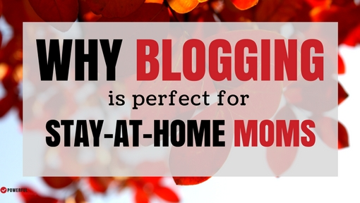 Why Blogging is Perfect for Stay-at-Home-Moms
